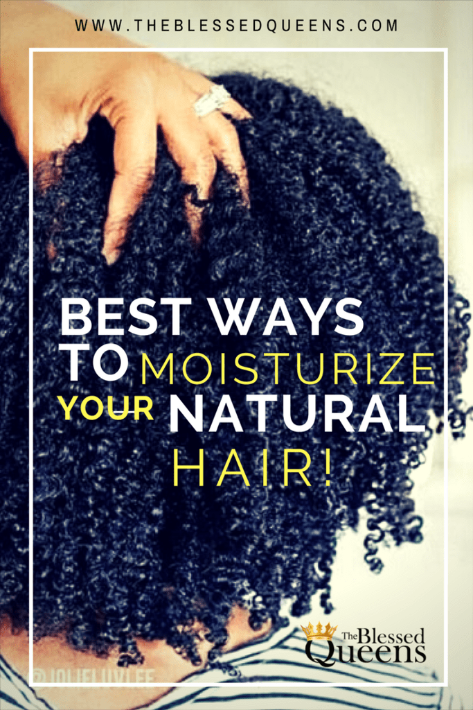 Best Way To Moisturize Natural Hair Daily The Blessed Queens