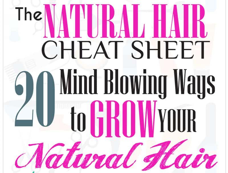Natural hair Cheat Sheet - 20 ways to grow your natural hair