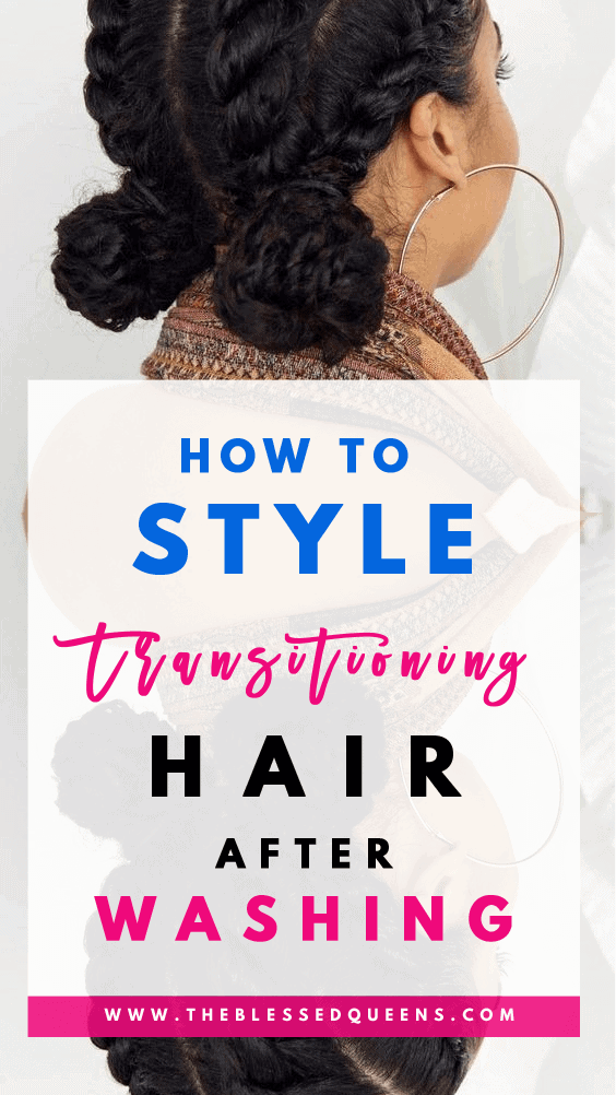 11 How To Style Transitioning Hair After Washing Tutorials You Need To Try!