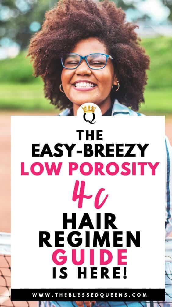 The Easy-Breezy Low Porosity 4c Hair Regimen Guide!