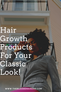 Hair Growth Products For Your Classic Look!
