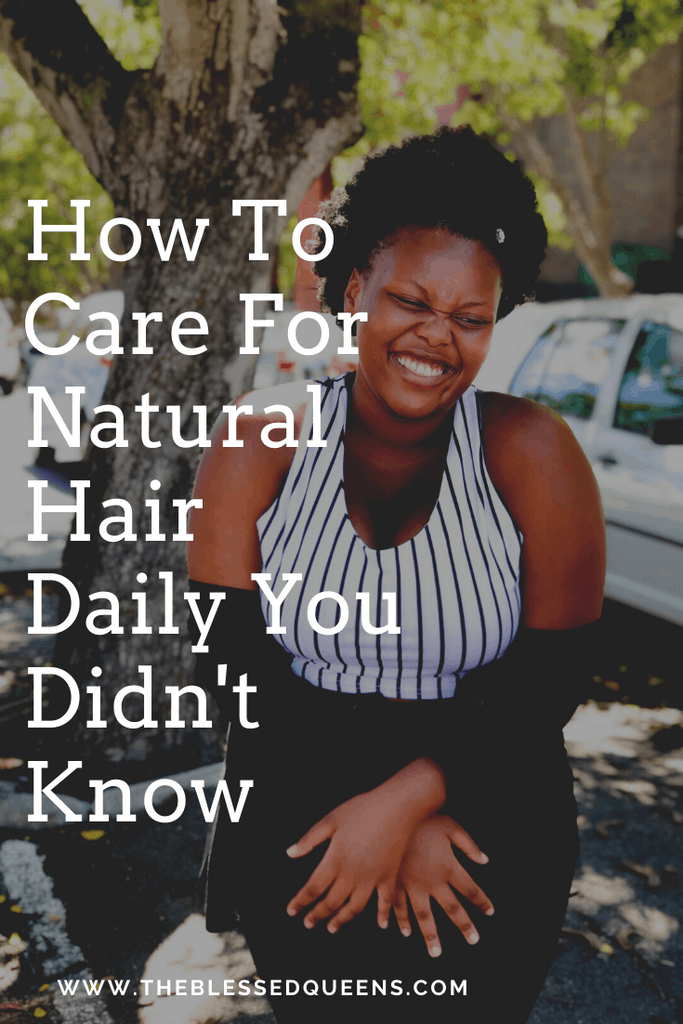 How To Care For Natural Hair Daily You Didn't Know