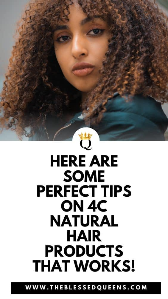 Here Are Some Perfect Tips On 4c Natural Hair Products That Works!