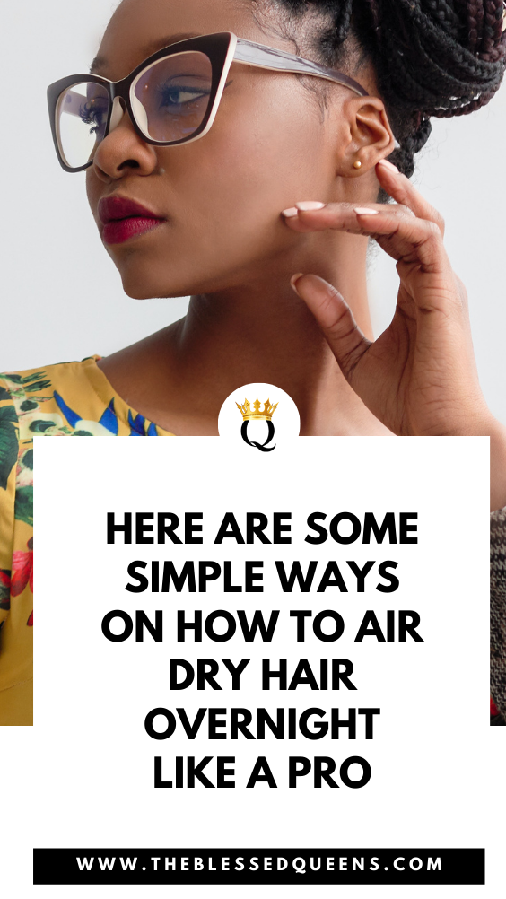 Here Are Some Simple Ways On How To Air Dry Hair Overnight Like A Pro