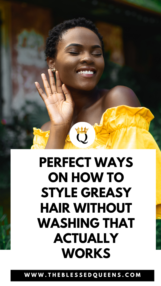 Perfect Ways On How To Style Greasy Hair Without Washing That Actually Works