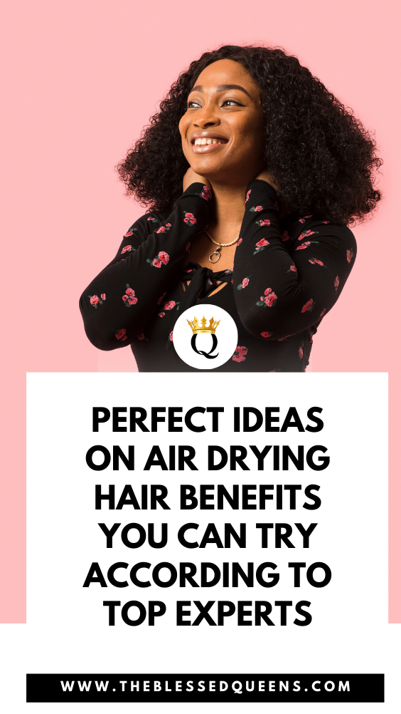Perfect Ideas On Air Drying Hair Benefits You Can Try According To Top Experts
