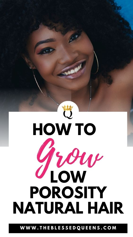 How To Grow Low Porosity Natural Hair